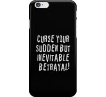 Curse your sudden but inevitable betrayal! iPhone Case/Skin