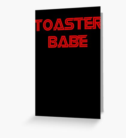 Toaster Babe Greeting Card