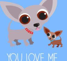 You Love Me 'Cos I'm Cute - Chihuahua Sticker