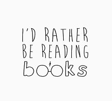 I'd rather be reading books Unisex T-Shirt