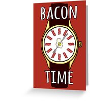 It's BACON TIME all the  TIME!! Greeting Card