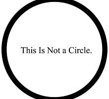 This Is Not a Circle. by Seaweed4
