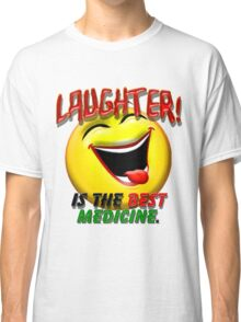 Laughter is the Best Medicine Classic T-Shirt