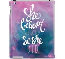 She believed she could so she did iPad Case/Skin