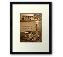 Teatime ~ Tea is a cup of LIFE  Framed Print