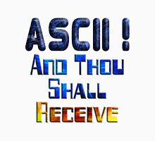 ASCII And Thou Shall Receive Unisex T-Shirt