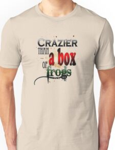 Crazier than a box of frogs Unisex T-Shirt