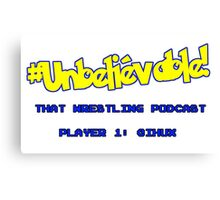 #Unbelievable! That Wrestling Podcast Tee - Huxy Canvas Print