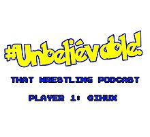 #Unbelievable! That Wrestling Podcast Tee - Huxy Photographic Print