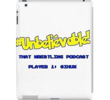 #Unbelievable! That Wrestling Podcast Tee - Huxy iPad Case/Skin