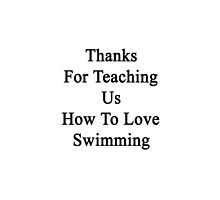 Thanks For Teaching Us How To Love Swimming  by supernova23