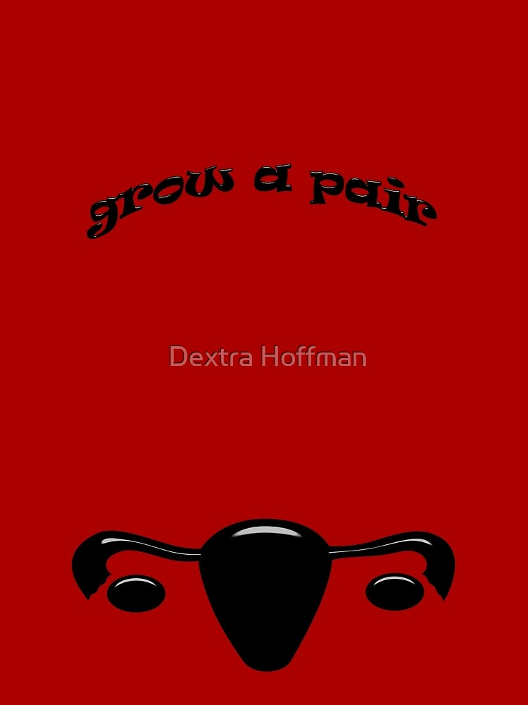 Grow A Pair by Dextra Hoffman