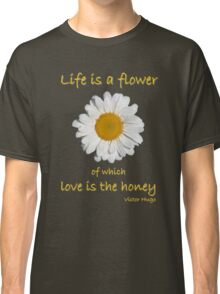'Life Is A Flower...' Classic T-Shirt