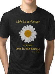 'Life Is A Flower...' Tri-blend T-Shirt
