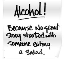 Alcohol.... Salad! T Shirts, Stickers and Other Gifts Poster