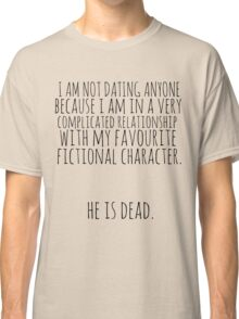complicated relationship with my favourite fictional character Classic T-Shirt