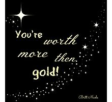 You're Worth More Then Gold!- Britt Nicole Photographic Print