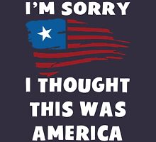 I'm Sorry I Thought This Was America T Shirt Unisex T-Shirt