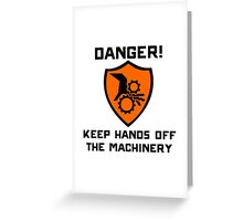 Warning - Danger keep hands off the machinery Greeting Card