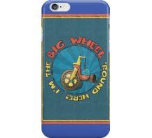 I'm the BIG WHEEL 'round here!  iPhone Case/Skin