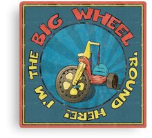 I'm the BIG WHEEL 'round here!  Canvas Print