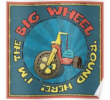 I'm the BIG WHEEL 'round here!  Poster