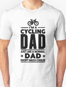 I'm A Cycling Dad Just Like A Norman Dad Except Much Cooler T Shirt and Hoodie T-Shirt