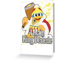I Main King Dedede - Super Smash Bros. Greeting Card