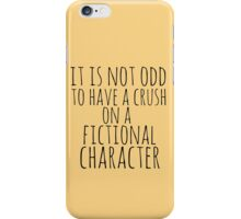 it is not odd to have a crush on a fictional character iPhone Case/Skin