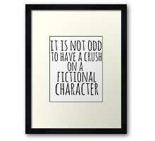 it is not odd to have a crush on a fictional character Framed Print