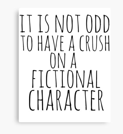 it is not odd to have a crush on a fictional character Canvas Print
