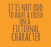 it is not odd to have a crush on a fictional character Womens Fitted T-Shirt