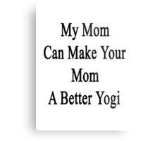 My Mom Can Make Your Mom A Better Yogi  Metal Print