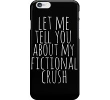 let me tell you about my fictional crush iPhone Case/Skin