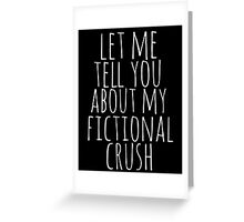 let me tell you about my fictional crush Greeting Card