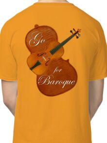 Go For Baroque Classic T-Shirt