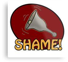 Shame! *ding-a-ling* Metal Print