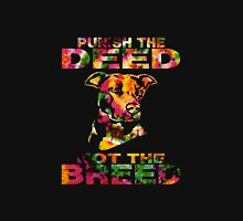 PUNISH THE DEED - NOT THE BREED Unisex T-Shirt