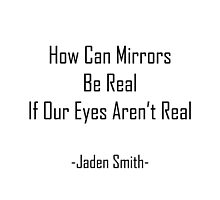 Jaden Smith - How Can Mirrors Be Real (black text) by KilljoyDria