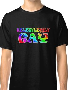 Relentlessly Gay Classic T-Shirt