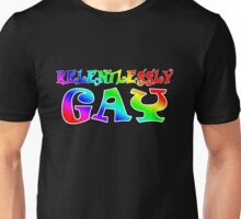 Relentlessly Gay Unisex T-Shirt