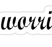 No Worries (black writing) Sticker