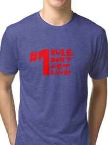 Don't Get Caught Tri-blend T-Shirt