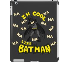 I'm cool, like Batman iPad Case/Skin