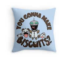 You Gonna Make Biscuits?! Throw Pillow