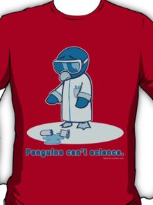 Penguins can't science. T-Shirt
