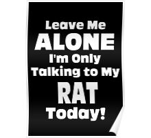 Leave Me Alone I 'm Only Talking To My Rat Today - Tshirts Poster