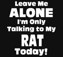 Leave Me Alone I 'm Only Talking To My Rat Today - Tshirts by shirts2015