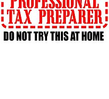 professional tax preparer do not try this at home by teeshoppy