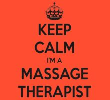 Keep Calm I Am A Massage Therapist by taiche